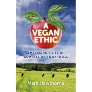 Buy A Vegan Ethic Embracing a Life of Compassion Toward All by Mark Hawthorne